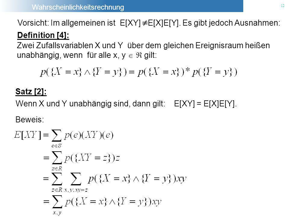 Vorsicht: Im allgemeinen ist E[XY] E[X]E[Y]. Es gibt jedoch Ausnahmen: